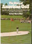 The Story of American Golf  Its Champions and Its Championships