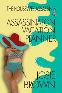 The Housewife Assassin S Assassination Vacation Planner