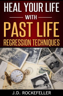 Heal Your Life with Past Life Regression Techniques