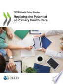 OECD Health Policy Studies Realising the Potential of Primary Health Care