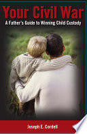 Your Civil War A Father S Guide To Winning Child Custody