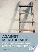 Against Meritocracy  : Culture, power and myths of mobility