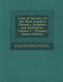 Lives of Seventy of the Most Eminent Painters  Sculptors and Architects  Volume 2   Primary Source Edition