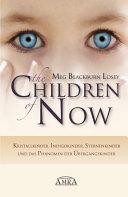 The Children of Now: Kristallkinder, Indigokinder, Sternenkinder und ...