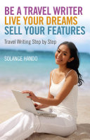 Be a Travel Writer  Live your Dreams  Sell your Features