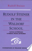Rudolf Steiner in the Waldorf School  : Lectures and Addresses to Children, Parents, and Teachers, 1919-1924