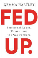 link to Fed up : emotional labor, women, and the way forward in the TCC library catalog