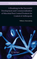 A Roadmap to the Successful Development and Commercialization of Microbial Pest Control Products for Control of Arthropods Book