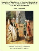 Memoirs of the Dukes of Urbino: Illustrating the Arms, Arts, and Literature of Italy from 1440 To 1630 (Complete) [Pdf/ePub] eBook