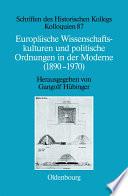 Europäische Wissenschaftskulturen und politische Ordnungen in der Moderne (1890-1970)