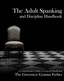 The Adult Spanking And Discipline Handbook A Comprehensive Guide To Corporal Punishment