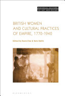 British Women and Cultural Practices of Empire  1770 1940