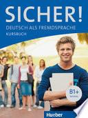 Sicher! : Deutsch als Fremdsprache. B1+ : Kursbuch