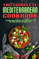 The Complete Mediterranean Cookbook  A Complete Mediterranean Cookbook With Quick   Easy Mouth watering Recipes That Anyone Can Cook at Home