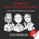 COPERNICUS! WHAT HAVE YOU DONE? ...AND OTHER INTERESTING QUESTIONS