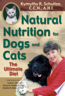 """Natural Nutrition for Dogs and Cats: The Ultimate Diet"" by Kymythy Schultze, C.C.N/A.H.I, Louise Hay"