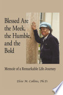 Blessed Are the Meek, the Humble, and the Bold  : Memoir of a Remarkable Life Journey