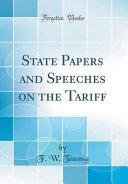 State Papers And Speeches On The Tariff Classic Reprint