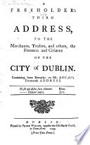 A Freeholders'third Address to the Merchants and others, the Freemen ... of the City of Dublin. Containing some remarks on Mr Lucas's Fourteenth Address