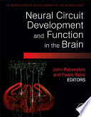 """Neural Circuit Development and Function in the Healthy and Diseased Brain: Comprehensive Developmental Neuroscience"" by John Rubenstein, Pasko Rakic"