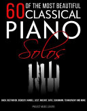 60 Of The Most Beautiful Classical Piano Solos