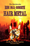 The Rise  Fall and Rebirth of Hair Metal