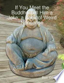 If You Meet the Buddha Tell Him a Joke  a Book of Weird Nonsense