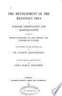 The Development of the Religious Idea in Judaism  Christianity and Mahomedanism
