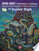 Celebrating the Lectionary   for Junior High 2016 2017  Supplemental Lectionary Based Resource