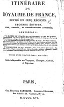 Itinéraire du Royaume de France, divisé en cinq régions. Seconde édition, revue ... et ... augmentée, etc