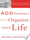 """ADD-Friendly Ways to Organize Your Life: Strategies that Work from a Professional Organizer and a Renowned ADD Clinician"" by Judith Kolberg, Kathleen Nadeau"