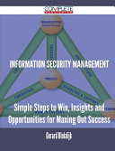 Information Security Management   Simple Steps to Win  Insights and Opportunities for Maxing Out Success Book