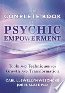 """The Complete Book of Psychic Empowerment: Tools & Techniques for Growth & Empowerment"" by Carl Llewellyn Weschcke, Joe H. Slate"