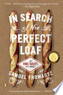 """In Search of the Perfect Loaf: A Home Baker's Odyssey"" by Samuel Fromartz"