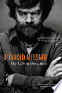 """Reinhold Messner: My Life At The Limit"" by Reinhold Messner"