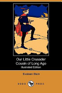Our Little Crusader Cousin of Long Ago  Illustrated Edition   Dodo Press