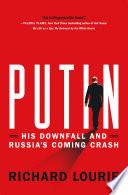 Putin  His Downfall and Russia s Coming Crash
