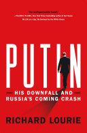 Putin: His Downfall and Russia's Coming Crash