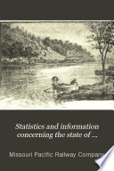 Statistics and Information Concerning the State of Missouri and Its Cheap Farming Lands  the Grazing and Dairy Region      and Limitless Opportunities for Labor and Capital Book