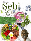 The Dr Sebi 7 Step Diet A Detox Guide With 250 Alkaline Recipes For Rapid Weight Loss Intra Cellular Cleansing Improved Health And To Rever