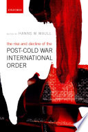 The rise and decline of the post-Cold War international order / edited by Hanns W. Maull.