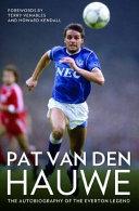 Pat Van Den Hauwe   My Autobiography