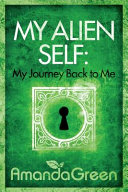 My Alien Self: My Journey Back to Me