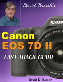 David Busch s Canon EOS 7D Mark II FAST TRACK GUIDE