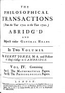 The Philosophical Transactions and Collections, to the End of the Year 1700: Containing pt. 1, The mathematical papers; pt. 2, The physiological papers, by H. Jones