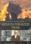 A Guide to Southern Utah s Hole in the Rock Trail