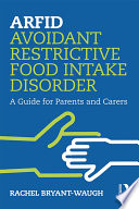 """ARFID Avoidant Restrictive Food Intake Disorder: A Guide for Parents and Carers"" by Rachel Bryant-Waugh"