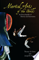 """Martial Arts of the World: An Encyclopedia of History and Innovation [2 volumes]: An Encyclopedia of History and Innovation"" by Thomas A. Green, Joseph R. Svinth"