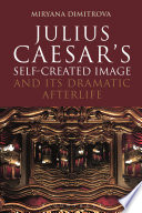 Julius Caesar s Self Created Image and Its Dramatic Afterlife