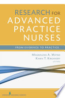"""""""Research for Advanced Practice Nurses: From Evidence to Practice"""" by Magdalena A Mateo, PhD, RN, FAAN, Dr. Karin T Kirchhoff, PhD, RN"""